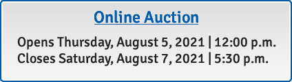 Online Auction Opens Thursday, August 5, 2021 at 12:00 p.m. Closes Saturday, August 7, 2021 at 5:30 p.m.